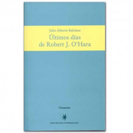 Últimos días de Robert J. O'Hara - Julio Alberto Balcázar - Universidad EAFIT