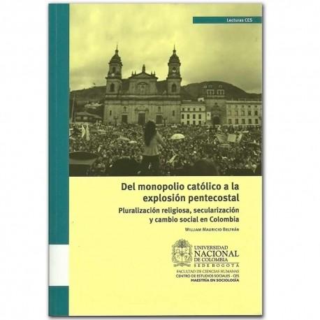 Del monopolio católico a la explosión pentecostal – William Mauricio Beltrán - Universidad Nacional de Colombia