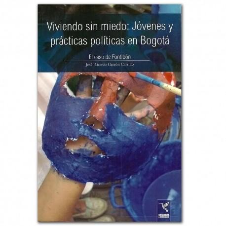 Viviendo sin miedo. Jóvenes y prácticas políticas en Bogotá. El caso de Fontibón – Fabio Rubiano Orjuela - Universidad Distrita