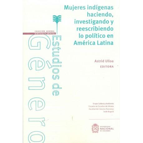 Mujeres indígenas haciendo, investigando y reescribiendo lo político en América Latina