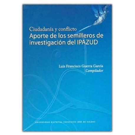 Caratula Ciudadanía y conflicto. Aporte de los semilleros de investigación del IPAZUD