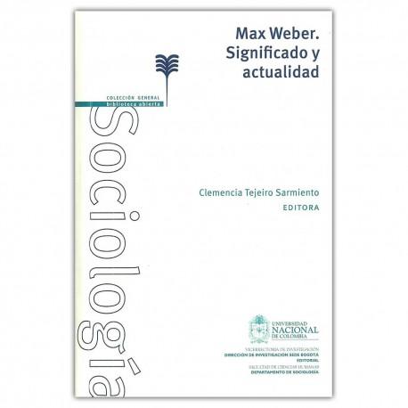 Max Weber. Significado y actualidad