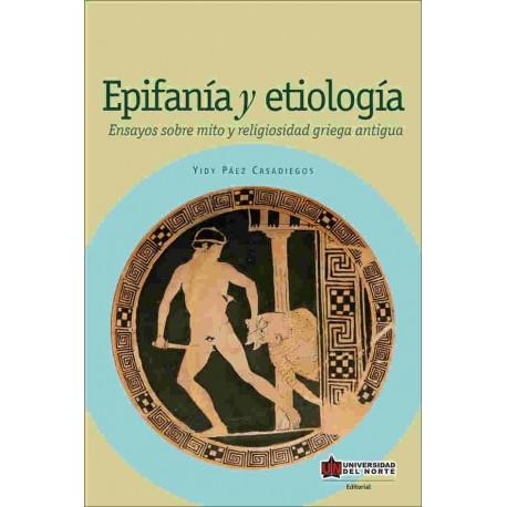 Epifanía y etiología. Ensayos sobre mito y religiosidad griega antigua