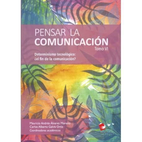 Pensar la comunicación Tomo VI. Determinismo tecnológico: ¿el fin de la comunicación?