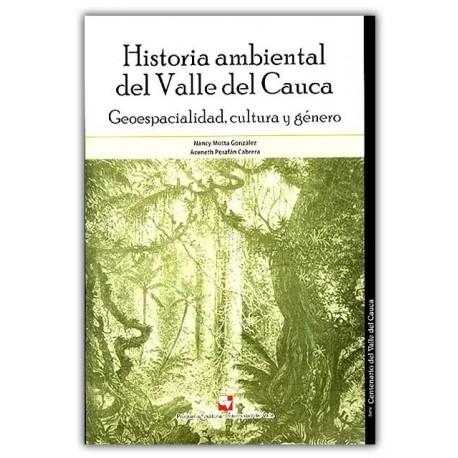 Caratula Historia ambiental del Valle del Cauca. Geoespacialidad, cultura y género