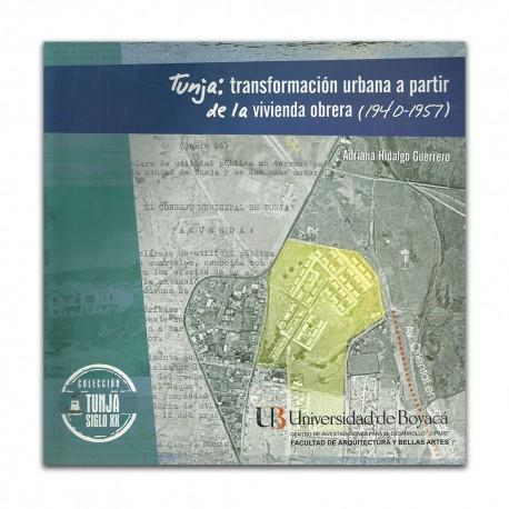 Tunja: transformación urbana a partir de la vivienda obrera (1940 – 1957)