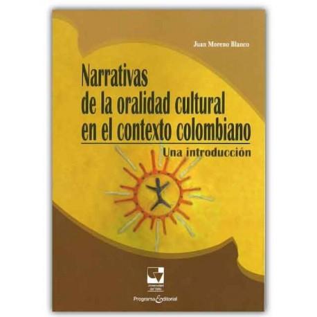 Narrativas de la oralidad cultural en el contexto colombiano –Juan Moreno Blanco – Universidad del Valle