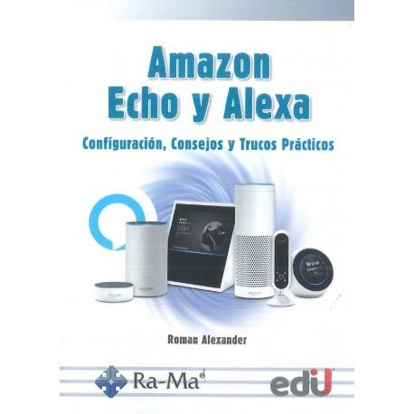 Amazon Echo y Alexa. Configuración, consejos y trucos prácticos