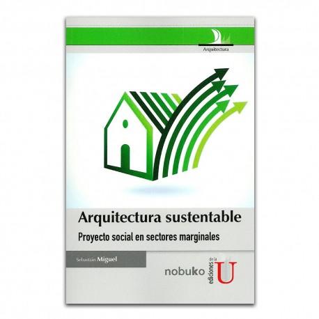 Arquitectura sustentable. Proyecto social en sectores marginales
