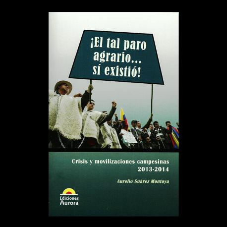 ¡El tal paro agrario… sí existió! Crisis y movilizaciones campesinas 2013-2014
