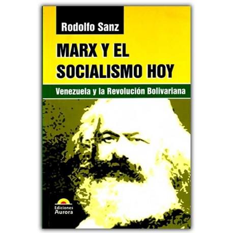 Marx y el socialismo hoy. Venezuela y la Revolución Bolivariana – Rodolfo Sanz – Ediciones Aurora