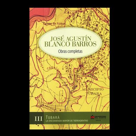 José Agustín Blanco Barros. Obras completas III. Tubará La encomienda mayor de Tierradentro
