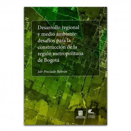 Desarrollo regional y medio ambiente: desafíos para la construcción de la región metropolitana de Bogotá