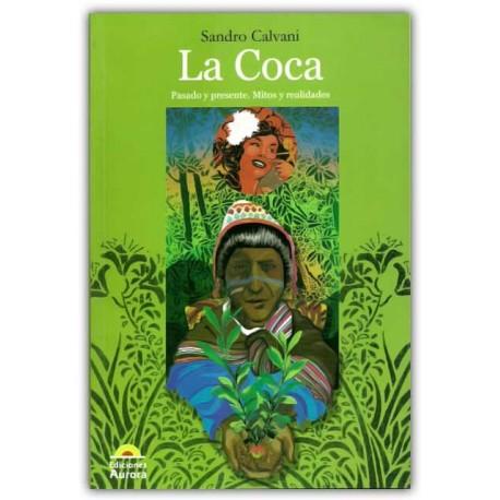La Coca. Pasado y presente. Mitos y realidades - Sandro Calvani - Ediciones Aurora