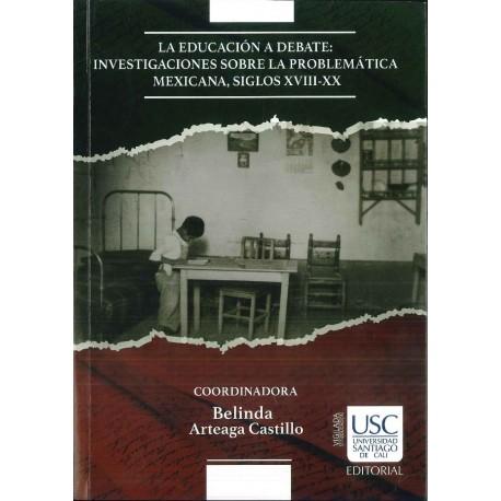 La educación a debate: investigaciones sobre la problemática mexicana, siglos XVIII-XIX