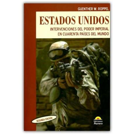 Estados Unidos. Intervenciones del poder imperial en cuarenta países del mundo  - Guenther W. Roppel - Ediciones Aurora