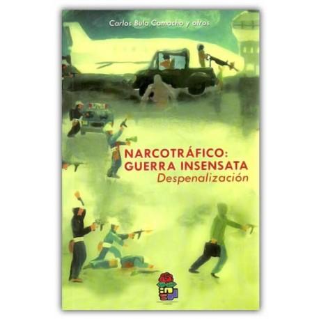 Narcotráfico: guerra insensata. Despenalización - Ediciones Aurora