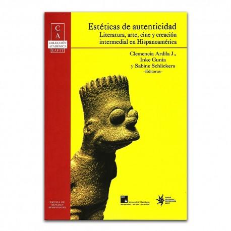 Estéticas de la autenticidad. Literatura, arte, cine y creación intermedial en Hispanoamérica