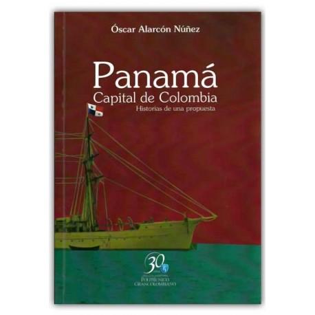 Panamá Capital de Colombia. Historias de una propuesta – Óscar Alarcón Núñez  – Politécnico Grancolombiano
