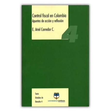 Control fiscal en Colombia. Apuntes de acción y reflexión – E. Ariel Corredor C – Universidad Católica de Colombia
