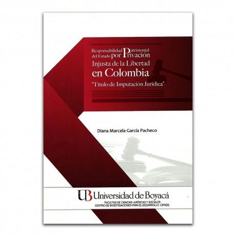 Responsabilidad patrimonial del estado por privación injusta de la libertad en Colombia