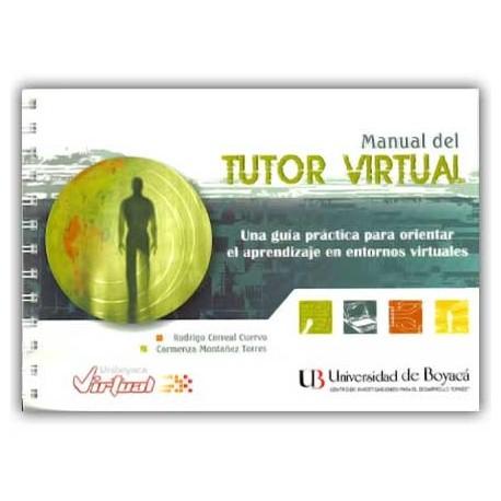 Manual del tutor virtual. Una guía práctica para orientar el aprendizaje en entornos virtuales – Universidad de Boyacá
