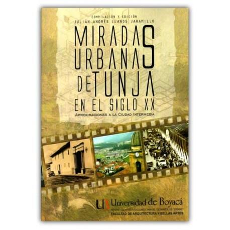 Miradas urbanas de Tunja en el siglo XX. Aproximaciones a la ciudad intermedia – Universidad de Boyacá
