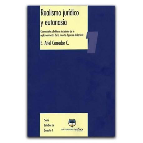 Realismo jurídico y eutanasia. Comentarios al dilema iusteórico de la reglamentación de la muerte digna en Colombia