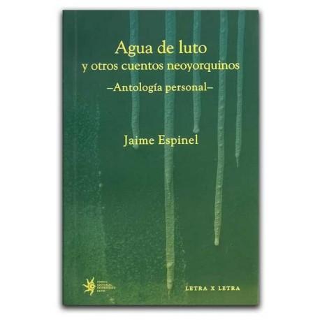 Agua de luto y otros cuentos neoyorquinos. Antología personal – Jaime Espinel-Fondo Editorial Universidad EAFIT Medellín
