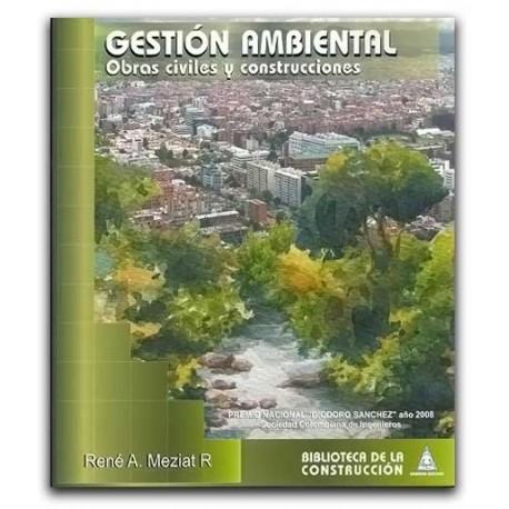 Gestión ambiental: obras civiles y construcciones– René A. Meziat R.- Bhandar editores