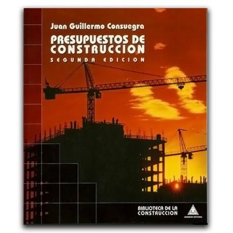 Presupuestos de construcción. Segunda edición– Juan Guillermo Consuegra - Bhandar editores