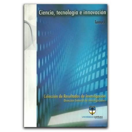 Ciencia, tecnología e innovación. Tomo I – Universidad Católica de Colombia