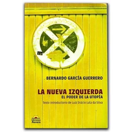 Comprar libro La nueva izquierda. El poder de la utopía – Bernardo García Guerrero – Ediciones Aurora