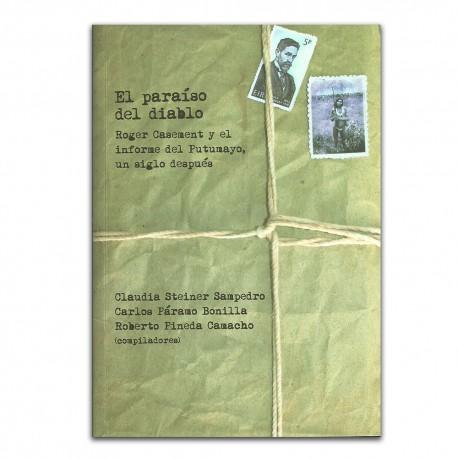 El paraíso del diablo. Roger Casement y el informe del Putumayo un siglo después