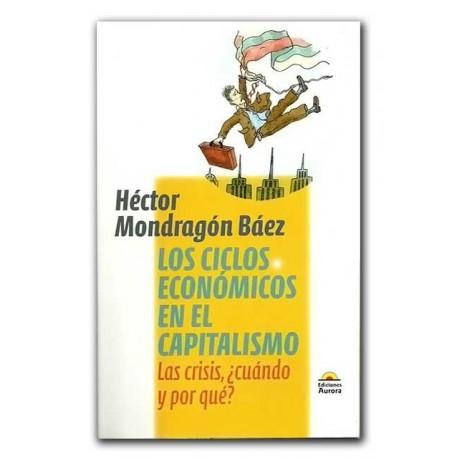 Los ciclos económicos en el Capitalismo. ¿Las crisis cuándo y por qué? – Héctor Mondragón Báez - Ediciones Aurora