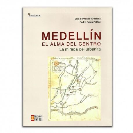 Medellín el alma del centro. La mirada del urbanita