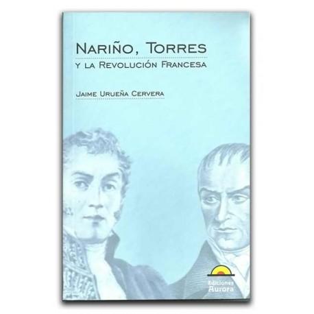Nariño, Torres y la Revolución Francesa– Jaime Urueña Cervera - Ediciones Aurora