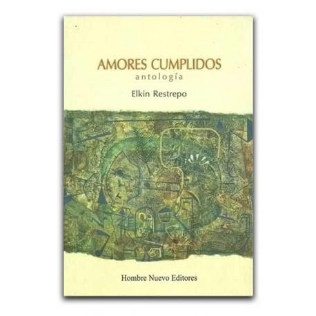 Amores Cumplidos. Antología- Elkin Restrepo - Hombre Nuevo Editores
