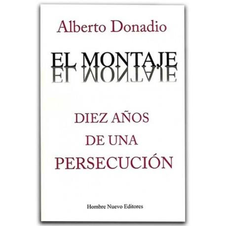 El montaje. Diez años de una persecución – Alberto Donadio - Hombre Nuevo Editores