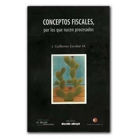 Conceptos Fiscales, por los que nacen procesados –J. Guillermo Escobar M. – Hombre Nuevo Editores