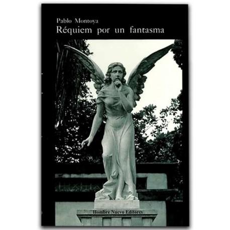 Réquiem por un fantasma – Pablo Montoya - Hombre Nuevo Editores