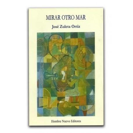 Mirar otro mar– José Zuleta Ortiz - Hombre Nuevo Editores