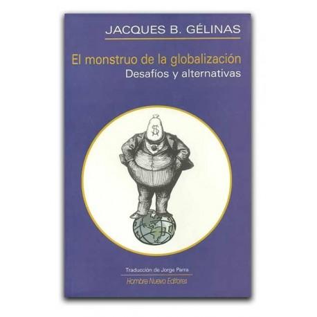 El monstruo de la globalización. Desafíos y alternativas– Jacques B. Gélinas - Hombre Nuevo Editores