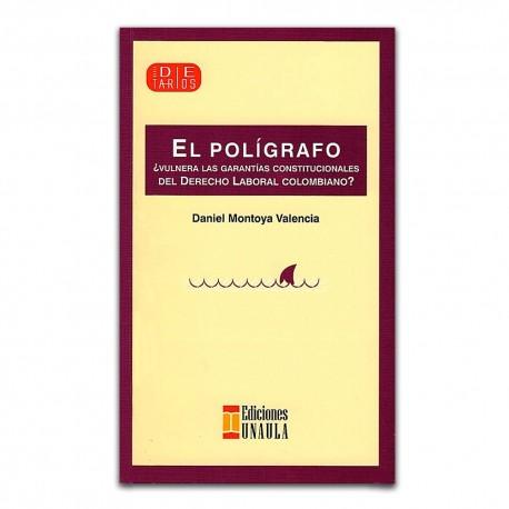 El polígrafo ¿vulnera las garantías constitucionales del derecho laboral colombiano?