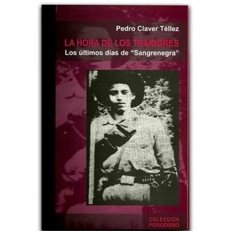 """La hora de los traidores. Los últimos días de """"Sangrenegra"""" – Pedro Claver Téllez - Hombre Nuevo Editores"""
