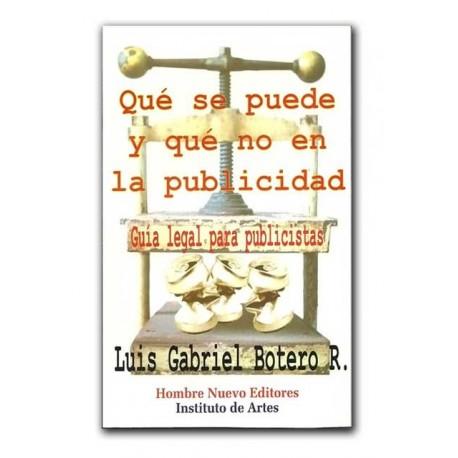 Qué se puede y qué no en la publicidad. Guía legal para publicistas – Luis Gabriel Botero R. – Hombre Nuevo Editores