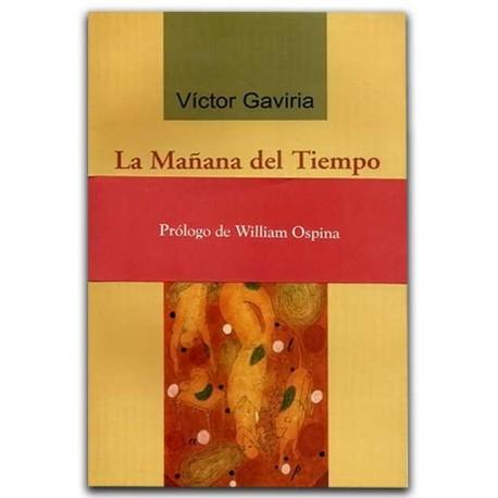La mañana del tiempo – Víctor Gaviria - Hombre Nuevo Editores