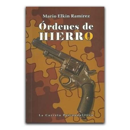 Órdenes de hierro. Ensayos de psicoanállisis aplicado a lo social– Mario Elkin Ramírez- La Carreta Editores E.U.