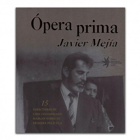 Ópera prima. 15 directores de cine colombiano hablan sobre su primera película