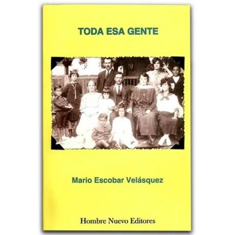 Toda esa gente – Mario Escobar Velásquez - Hombre Nuevo Editores